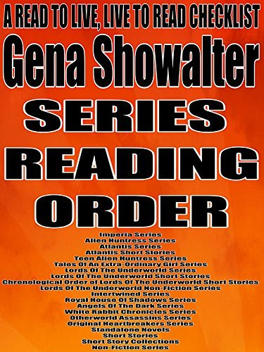 GENA SHOWALTER: SERIES READING ORDER: A READ TO LIVE, LIVE TO READ CHECKLIST [Imperia Series, Alien Huntress Series, Atlantis Series,Tales Of An Extra-Ordinary Girl Series, Lords Of The Underworld]