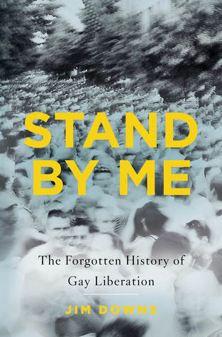 Stand by Me: The Forgotten History of Gay Liberation