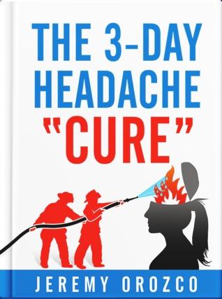 "The 3-Day Headache ""Cure"""