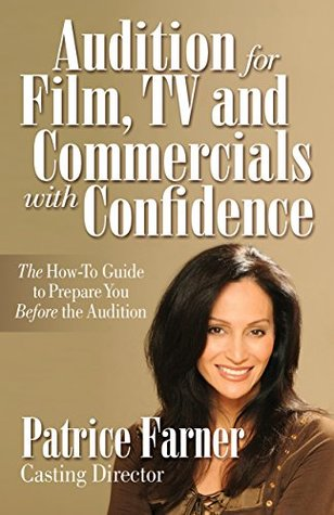 Audition For Film, TV and Commercials With Confidence: The How-to Guide to Prepare You Before the Audition