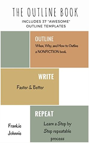 The Outline Book: When, Why, and How to Outline a nonfiction book Faster & Better Includes 37 AWESOME outline templates