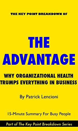 The Advantage: Why Organizational Health Trumps Everything Else in Business | 15-Minute Summary For Busy People