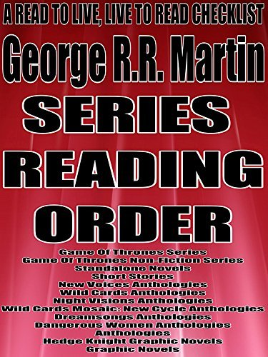 GEORGE R.R. MARTIN: SERIES READING ORDER: A READ TO LIVE, LIVE TO READ CHECKLIST [Game Of Thrones Series]