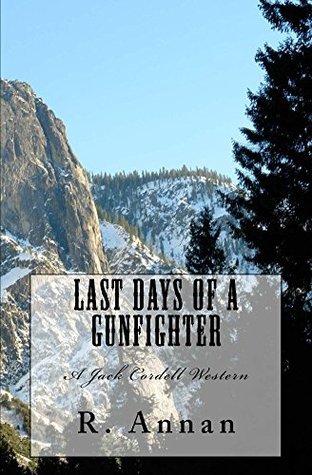 Last Days of a Gunfighter: A Jack Cordell Western