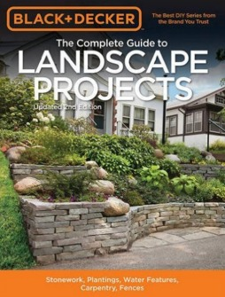 Black & Decker The Complete Guide to Landscape Projects, 2nd Edition: Stonework, Plantings, Water Features, Carpentry, Fences por Black & Decker, Cool Springs Press