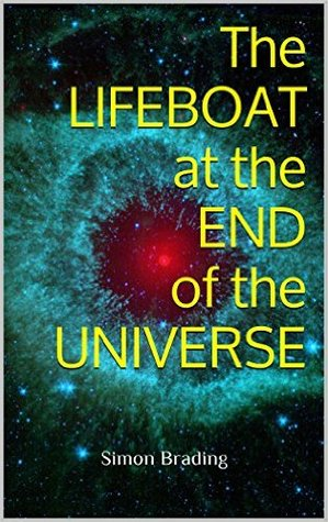The Lifeboat at the End of the Universe by Simon Brading