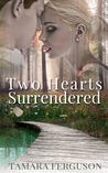 Two Hearts Surrendered (Two Hearts Wounded Warrior Romance, #1)