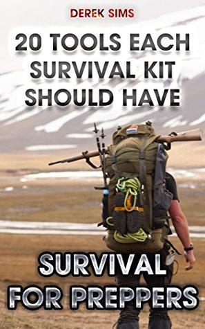 Survival For Preppers: 20 Tools Each Survival Kit Should Have.: (Survival Gear, Survivalist, Survival Tips, Preppers Survival Guide, Home Defense)