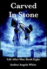 Carved in Stone (Life After War, #8)