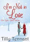 I'm Not in Love by Tilly Tennant