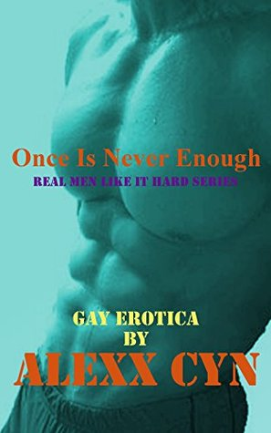 Real Men Like It Hard Series 2: Once Is Never Enough (M/M Gay Erotica Romance) (Hardcore Extreme Erotica) (First Time Innocence (Too Much To Handle) (Interracial BBC)