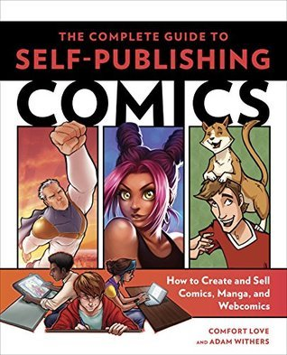 The Complete Guide to Self-Publishing Comics: How to Create and Sell Comic Books, Manga, and Webcomics