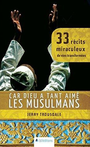 Car Dieu a tant aimé les musulmans: 33 récits miraculeux de vies transformées