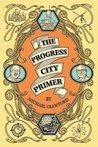 The Progress City Primer by Michael  Crawford