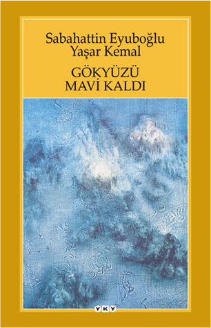 Ebook Gökyüzü Mavi Kaldı by Yaşar Kemal DOC!