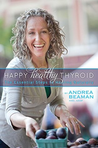 happy-healthy-thyroid-the-essential-steps-to-healing-naturally