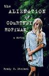 The Alienation of Courtney Hoffman by Brady Stefani