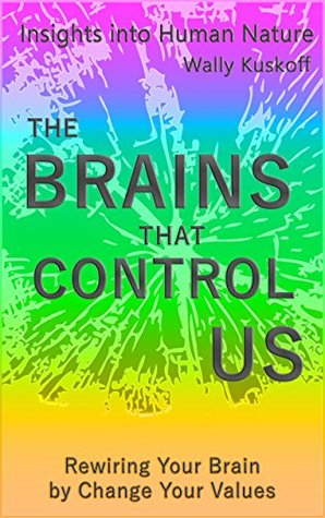 THE BRAINS THAT CONTROL US: Rewire Your Brain by Changing Your Values