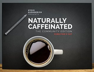 Naturally Caffeinated: The Community Edition