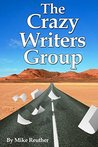 The Crazy Writers Group: Glory Days of Dreamers, Misfits and Others