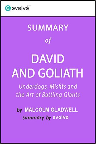 David and Goliath: Summary of the Key Ideas - Original Book by Malcolm Gladwell: Underdogs, Misfits and the Art of Battling Giants