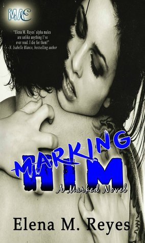 Ebook Marking Him by Elena M. Reyes DOC!