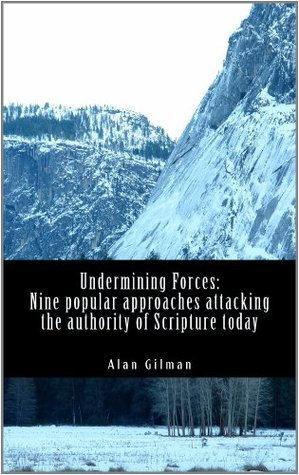 Undermining Forces: Nine popular approaches attacking the authority of Scripture today