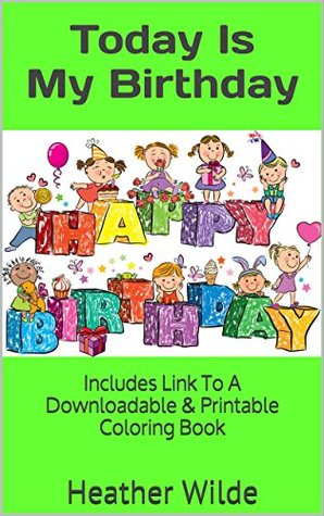 Today Is My Birthday: Includes Link To A Downloadable & Printable Coloring Book