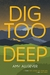 Dig Too Deep by Amy Allgeyer