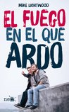 El fuego en el que ardo by Mike Lightwood