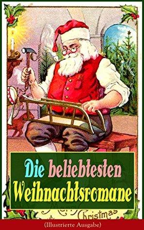 Die beliebtesten Weihnachtsromane (Illustrierte Ausgabe): Die Heilige und ihr Narr + Der kleine Lord + Heidi + Weihnacht! + Vor dem Sturm + Oliver Twist ... + Klein-Dorrit...