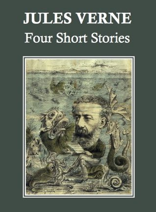 "JULES VERNE: FOUR SHORT STORIES ""A Drama in Mexico,"" "" A Drama in the Air,"" ""The Mutineers of the Bounty,"" ""Frritt-Flacc"""