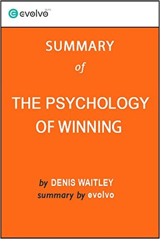 The Psychology of Winning: Summary of the Key Ideas - Original Book by Denis Waitley