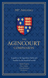 The Agincourt Companion: A Guide to the Legendary Battle and Warfare in the Medieval World