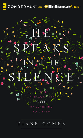 Ebook He Speaks in the Silence: Finding Intimacy with God by Learning to Listen by Diane Comer TXT!
