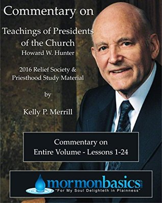 2016 Commentary on Lessons 1-24 - Howard W. Hunter
