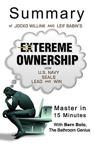 Extreme Ownership: by Jocko Willink and Leif Babin (How U.S. Navy SEALs Lead and Win) | A 15-Minute Summary