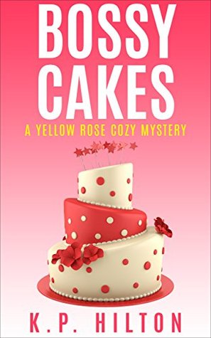 Bossy Cakes (Yellow Rose Mystery #3)