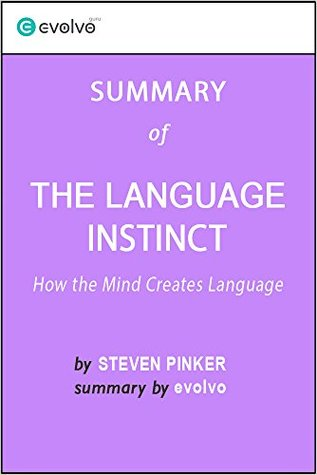 The Language Instinct: Summary of the Key Ideas - Original Book by Steven Pinker: How the Mind Creates Language