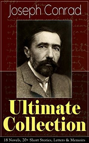 Joseph Conrad Ultimate Collection: 18 Novels, 20+ Short Stories, Letters & Memoirs