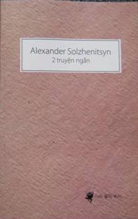 Alexander Solzhenitsyn - 2 truyện ngắn