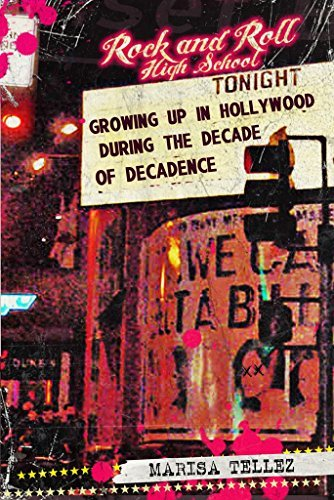 Rock and Roll High School: Growing Up in Hollywood During the Decade of Decadence.