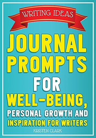 Journal Prompts: Writing Prompts & Exercises for Well-Being, Personal Growth and Inspiration for Writers