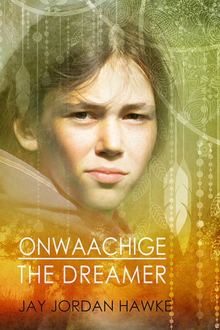 Onwaachige the Dreamer (The Two-spirit Chronicles, #3)