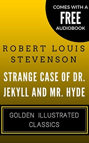 Strange Case Of Dr. Jekyll and Mr. Hyde: Golden Illustrated Classics (Comes with a Free Audiobook)
