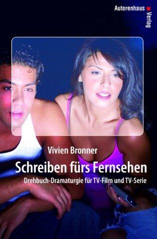 Schreiben fürs Fernsehen: Drehbuch-Dramaturgie für TV-Film und TV-Serie