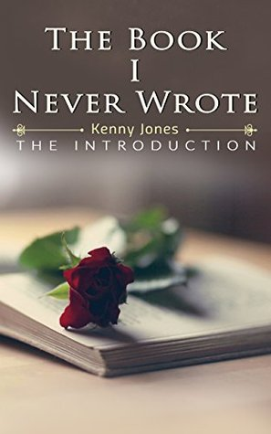 The Book I Never Wrote: The Introduction (The Kenny Jones Series)