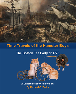 Time Travels of the Hamster Boys - The Boston Tea Party of 1773: A Children's Book Full of Fun!