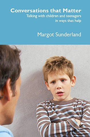 Conversations That Matter: Talking with Children and Teenagers in Ways That Help