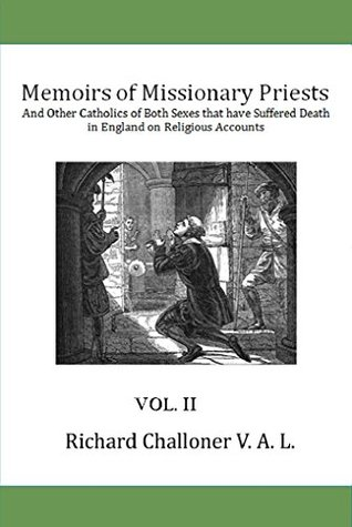 Memoirs of Missionary Priests (Vol. II): And Other Catholics of Both Sexes that have Suffered Death in England on Religious Accounts